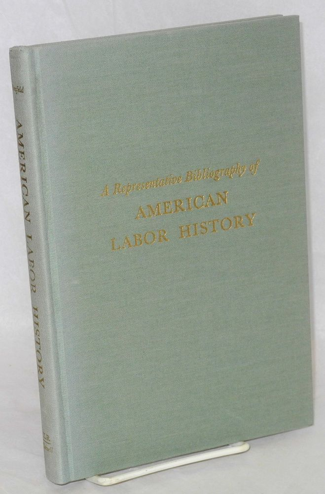A representative bibliography of American working class history. Maurice F. Neufeld.