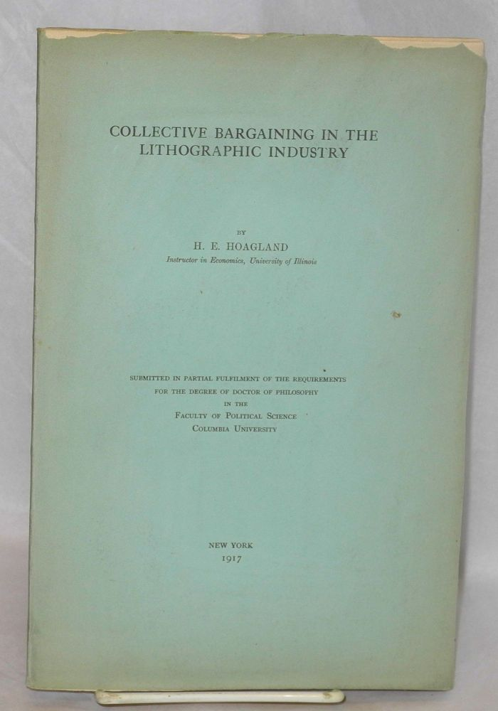 Collective bargaining in the lithographic industry. [Ph.D. dissertation done at Columbia University]. Henry E. Hoagland.