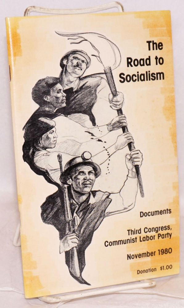 The road to socialism. Documents, Third Party Congress, Communist Labor Party, November 1980. Communist Labor Party.