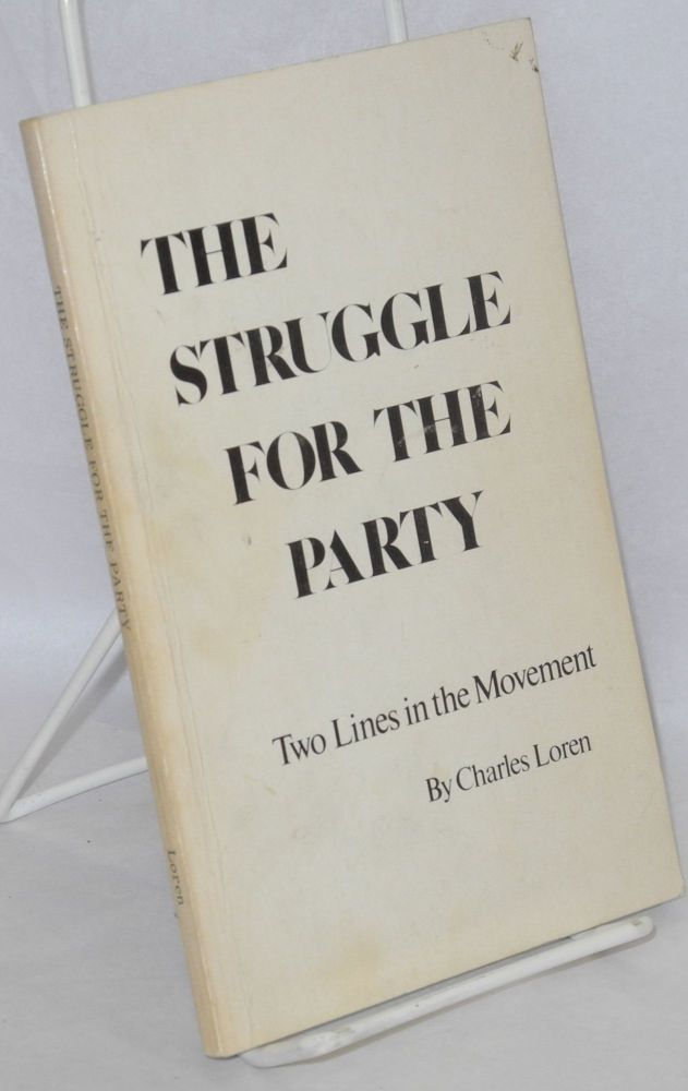The struggle for the party; two lines in the movement. Charles Loren.