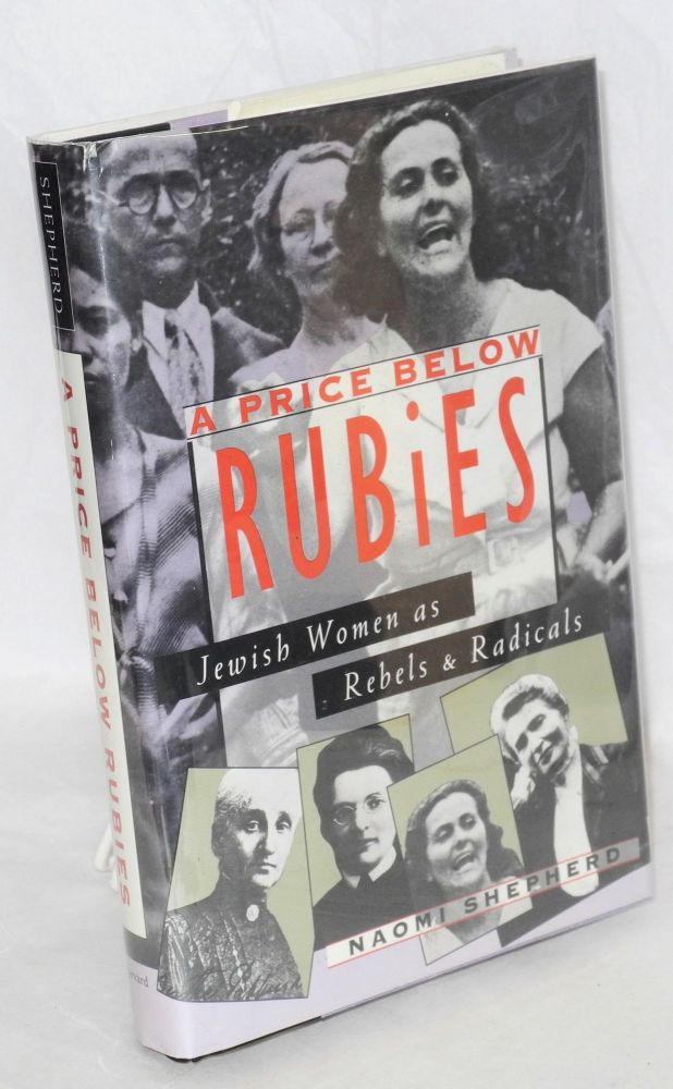 A price below rubies; Jewish women as rebels and radicals. Naomi Shepherd.