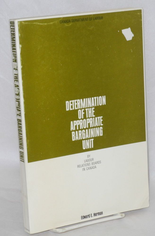 Determination of the appropriate bargaining unit by Labour Relations Boards in Canada. Edward E. Herman.