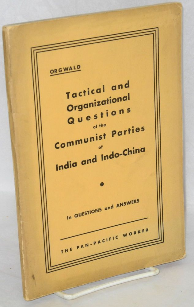 Tactical and organizational questions of the Communist Parties of India and Indo-China. In question and answers. Orgwald, pseud.