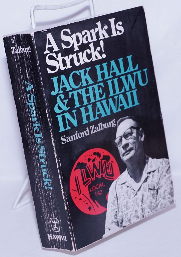 A spark is struck! Jack Hall and the ILWU in Hawaii. Sanford Zalburg.