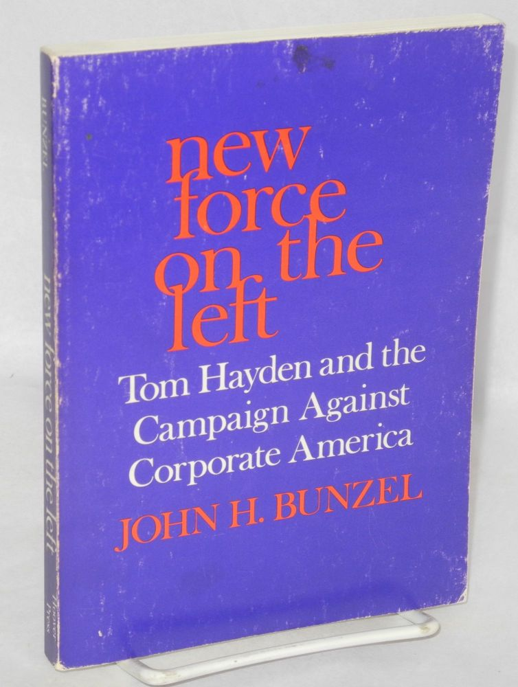 New force on the left; Tom Hayden and the campaign against corporate America. John H. Bunzel