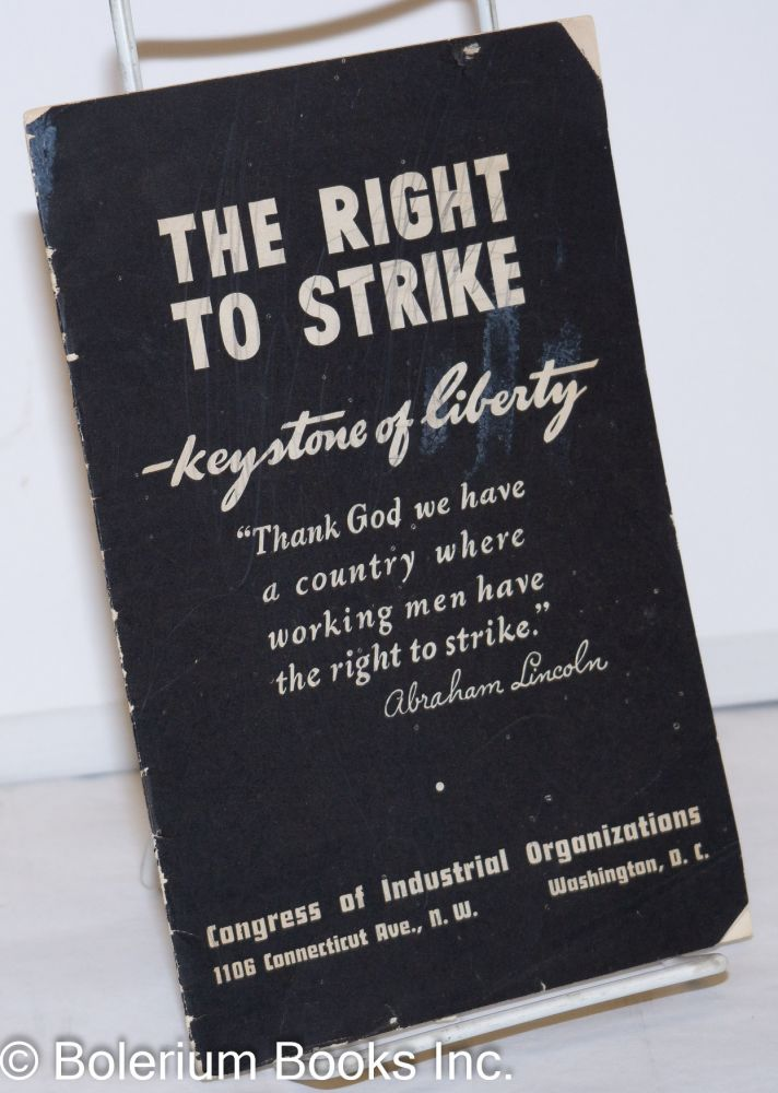 The right to strike - keystone to liberty. Congress of Industrial Organizations.