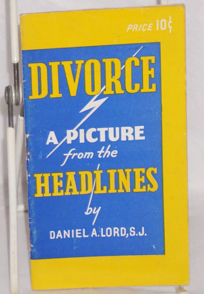 Divorce, a picture from the headlines. Daniel A. Lord.