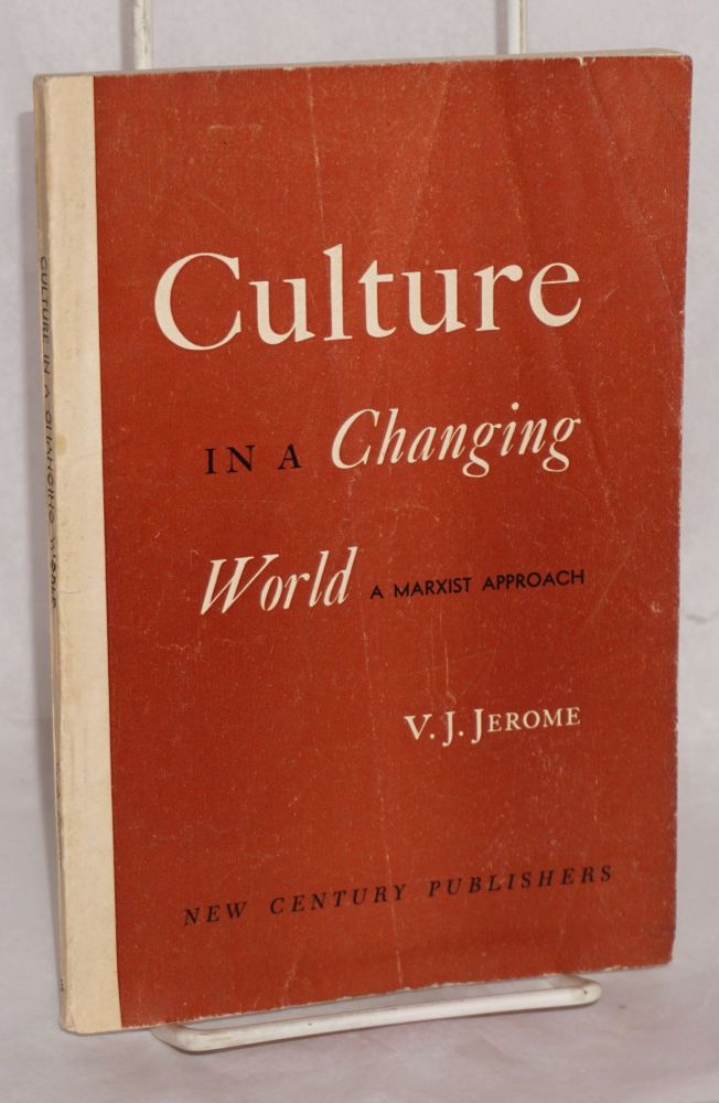 Culture in a changing world, a Marxist approach. Victor Jeremy Jerome.
