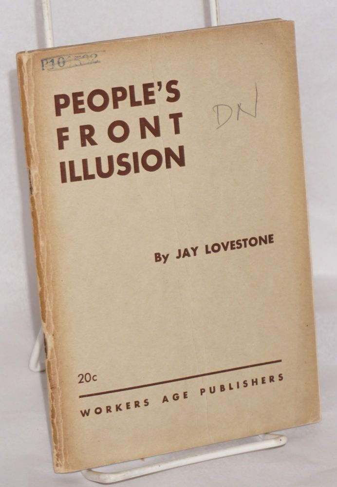 "The people's front illusion; from ""social fascism"" to the ""people's front"" Jay Lovestone."