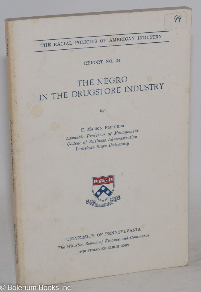 The Negro in the drugstore industry. F. Marion Fletcher.