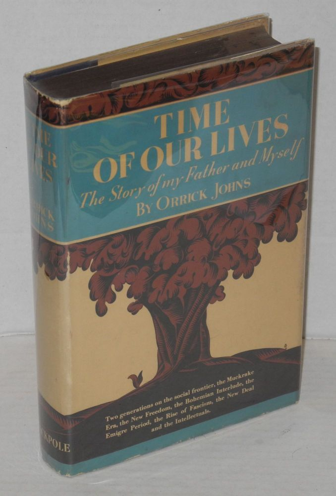 Time of our lives; the story of my father and myself. Orrick Johns.