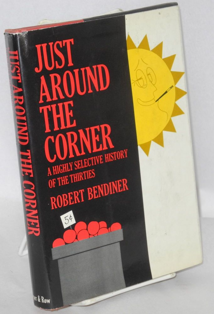 Just around the corner; a highly selective history of the thirties. Robert Bendiner.