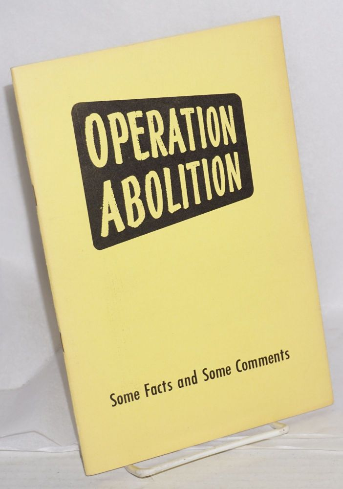 "Operation abolition: some facts and some comments ""A statement adopted by the General Board of the National Council of the Churches of Christ in the USA, Syracuse, NY, February 22, 1961."" National Council of the Churches of Christ in the United States."