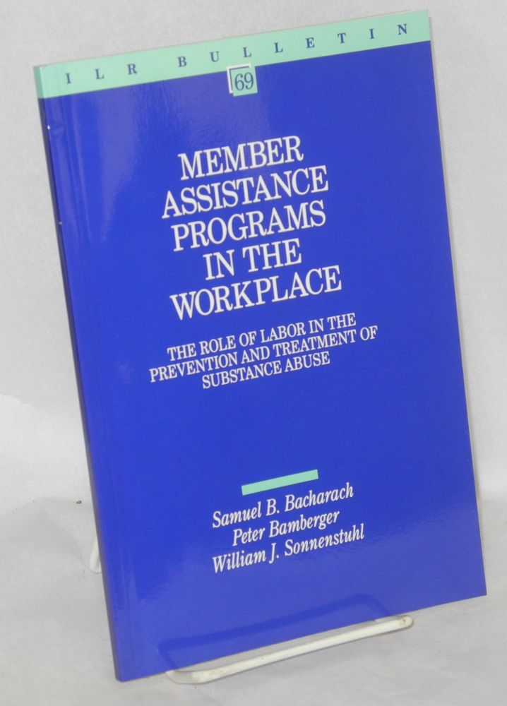 Member assistance programs in the workplace; the role of labor in the prevention and treatment of substance abuse. Samuel B. Bacharach, Peter Bamberger William J. Sonnenstuhl, and.