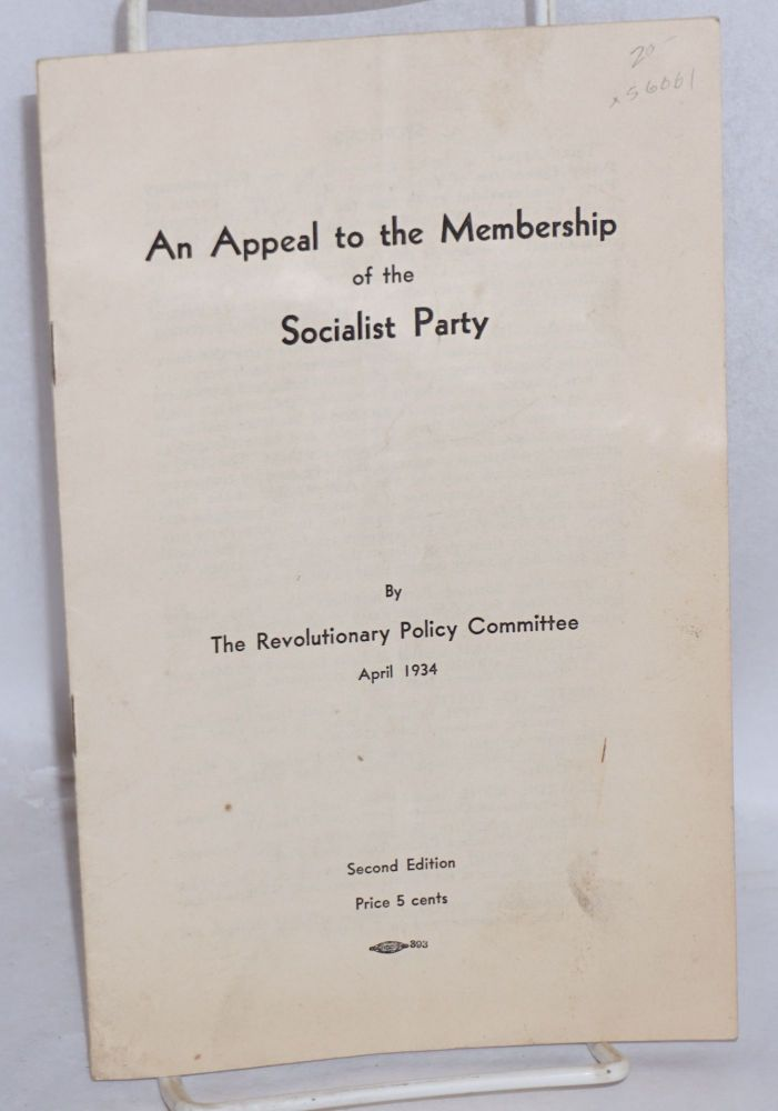 An appeal to the membership of the Socialist Party. April 1934. Socialist Party. Revolutionary Policy Committee.