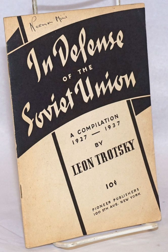 In defense of the Soviet Union, a compilation, 1927-1937. With an introduction by Max Shachtman. Leon Trotsky.