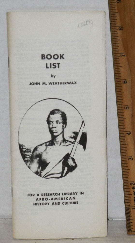 Book list for a research library in Afro-American History and Culture. John M. Weatherwax.