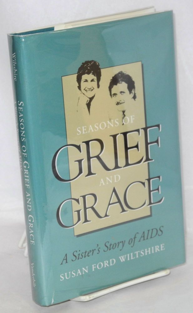 Seasons of grief and grace; a sister's story of AIDS. Susan Ford Wiltshire.