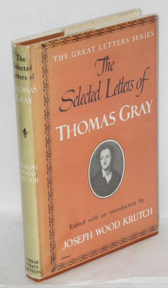 The selected letters of Thomas Gray. Thomas Gray, edited, Joseph Wood Krutch.