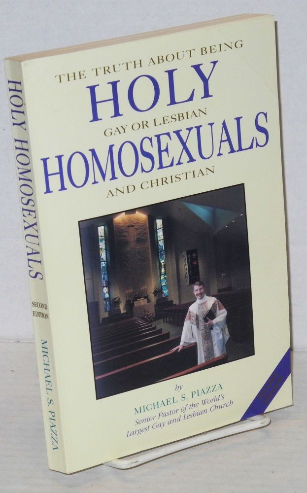 Holy homosexuals; the truth about being gay or lesbian and Christian. Michael S. Piazza.