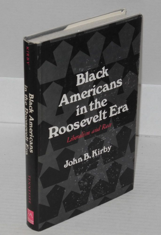 Black Americans in the Roosevelt era; liberalism and race. John B. Kirby.