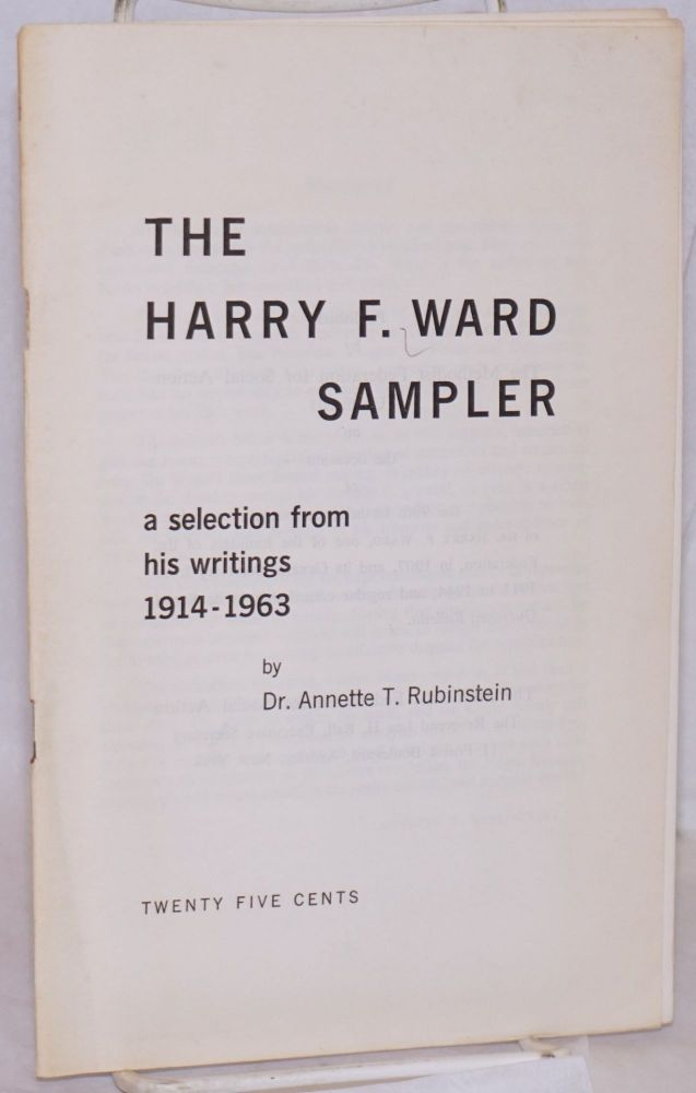 The Harry F. Ward sampler; selection from his writings 1914-1963 by Dr. Annette T. Rubenstein. Harry Frederick Ward.