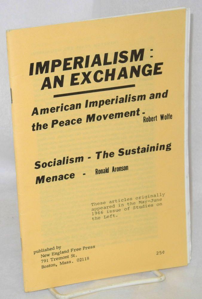Imperialism: an exchange. American imperialism and the peace movement [by] Robert Wolfe [&] Socialism - the sustaining menace [by] Ronald Aronson. Robert Wolfe, Ronald Aronson.