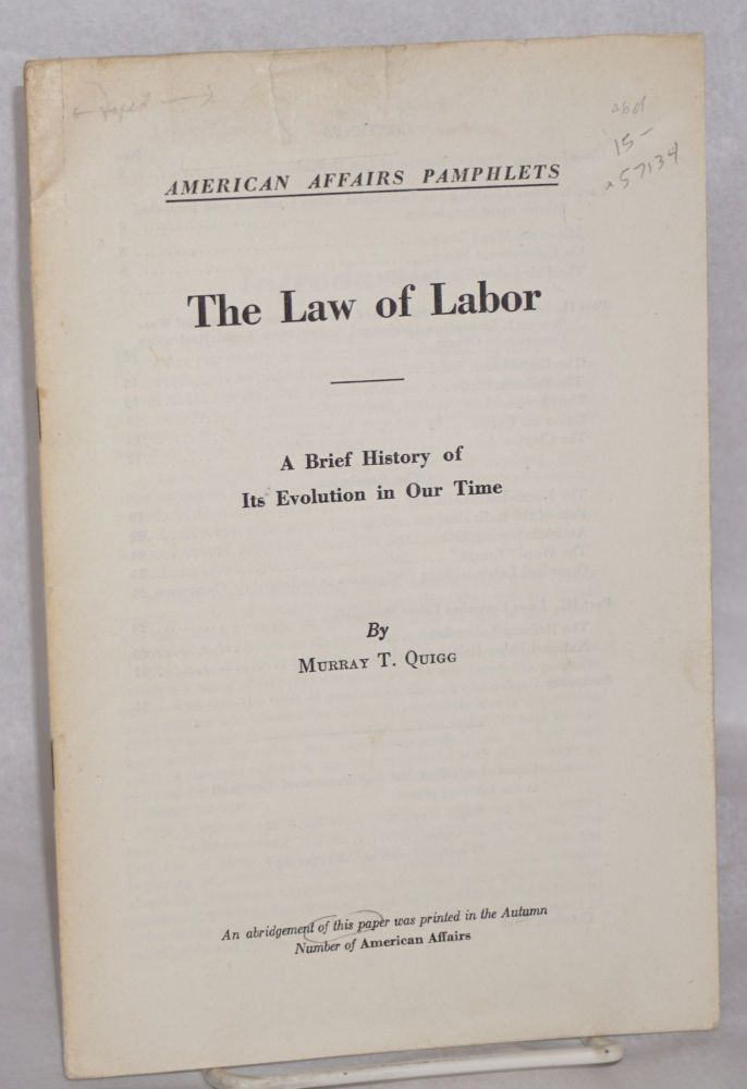 The law of labor; a brief history of its evolution in our time. Murray T. Quigg.