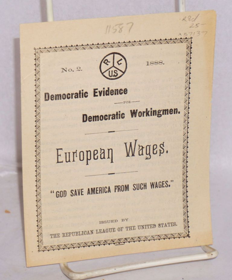 Democratic evidence for Democratic workingmen. European wages. 'God save America from such wages.'. Republican League.