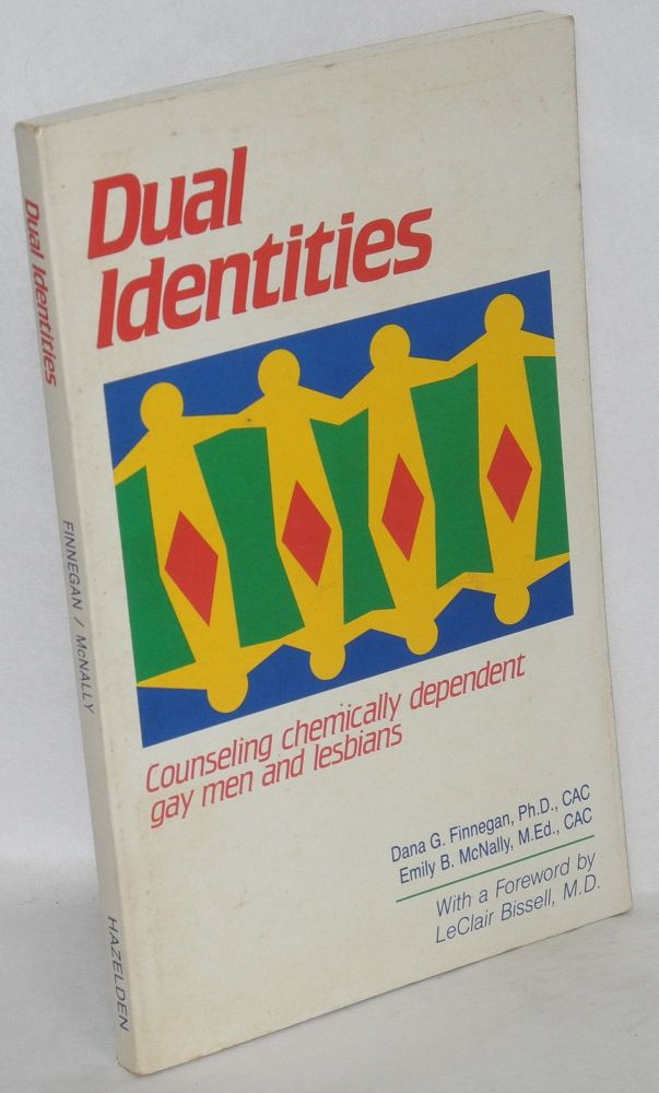 Dual identities: counseling chemically dependent gay men and lesbians. Dana G. Finnegan, Emily B. McNally.