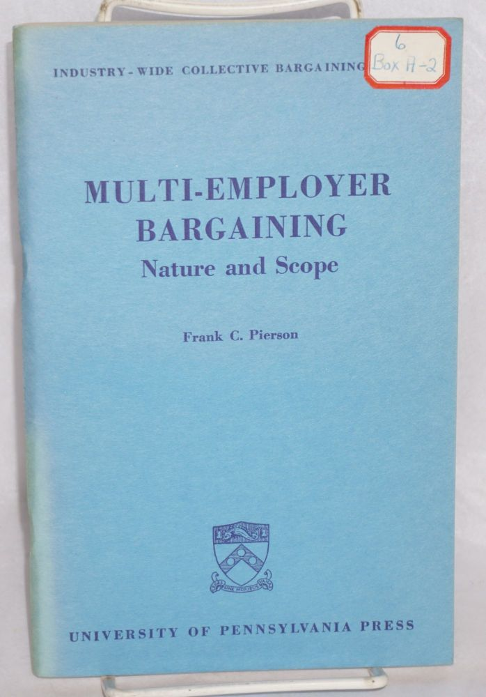 Multi-employer bargaining, nature and scope. Frank C. Pierson.