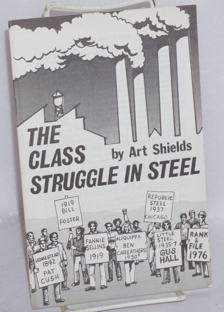 The class struggle in steel. Art Shields.
