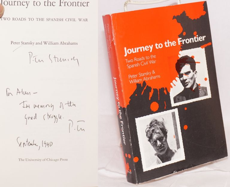 Journey to the frontier; two roads to the Spanish Civil War. Peter Stansky, William Abrahams.