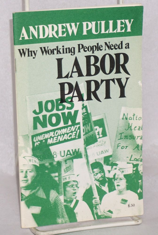 Why working people need a labor party. Andrew Pulley.