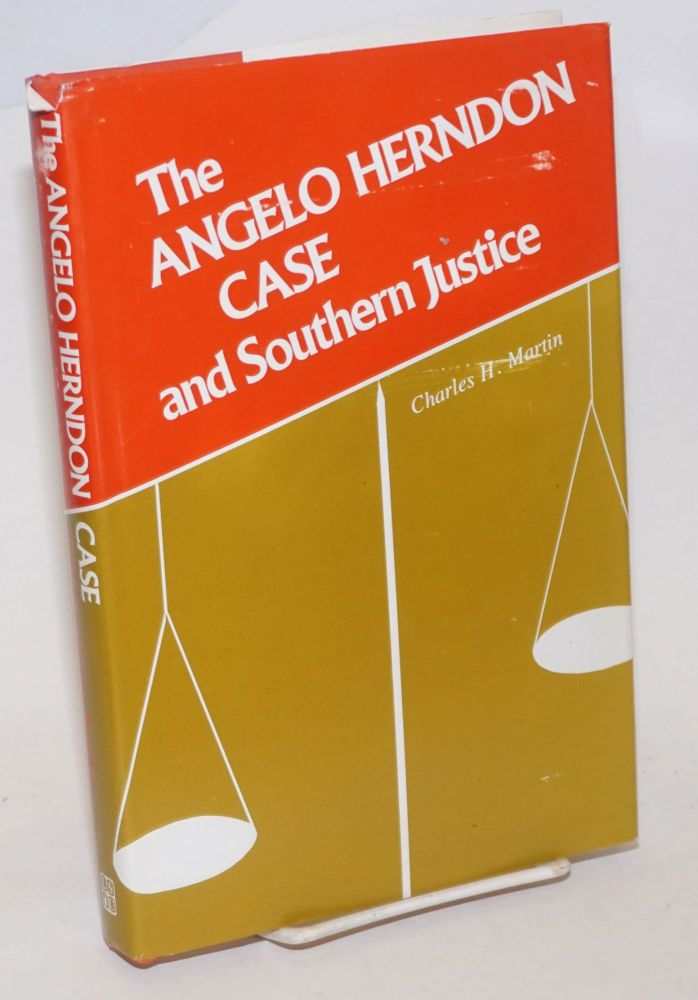 The Angelo Herndon case and southern justice. Charles H. Martin.