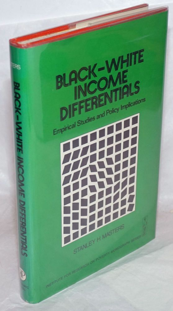 Black-white income differentials; empirical studies and policy implications. Stanley H. Masters.