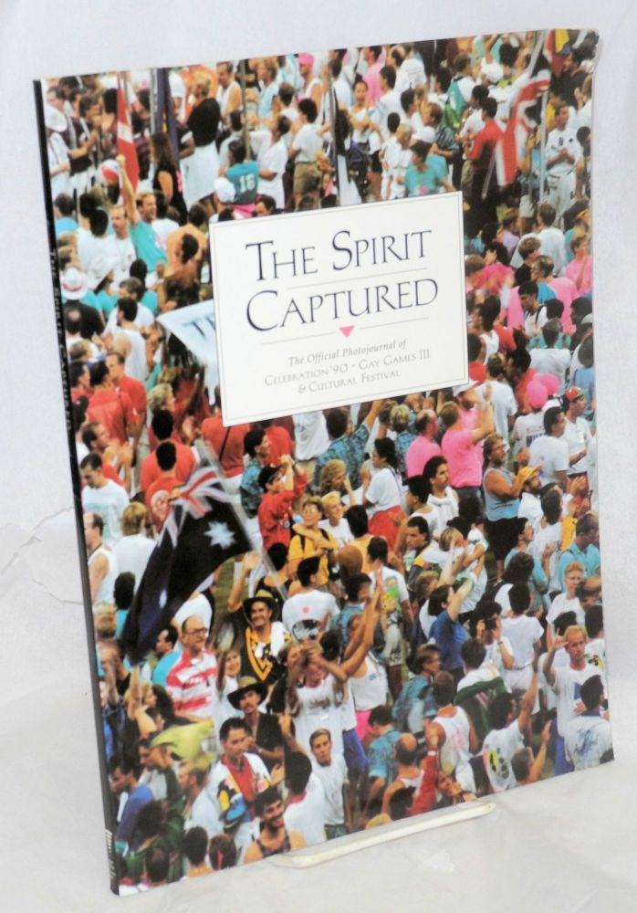 The spirit captured; the official photojournal of celebration '90 - Gay Games III & cultural festival