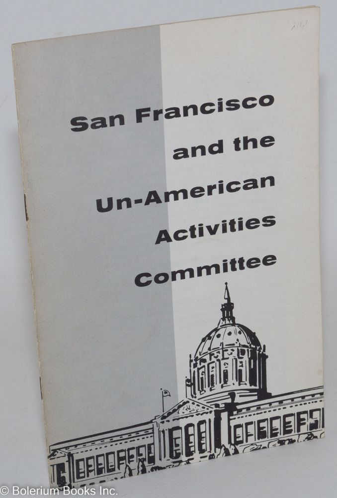 San Francisco and the un-American Activities Committee. Americans for Democratic Action. Northern California Chapter.