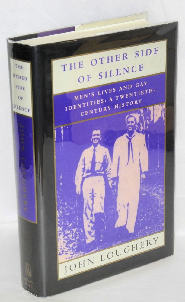The other side of silence; men's lives and gay identities: a twentieth-century history. John Loughery.