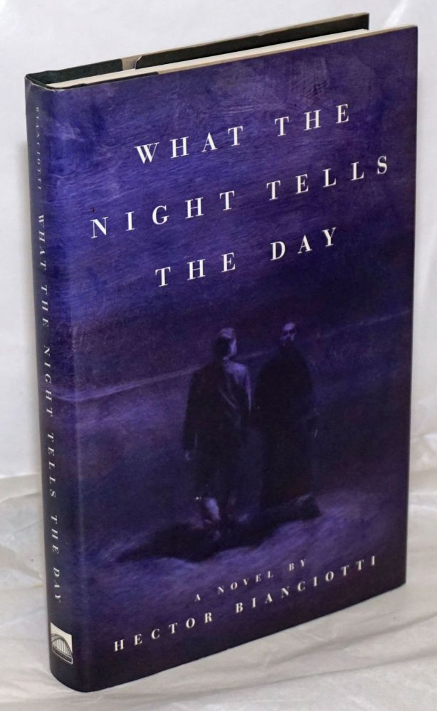 What the Night Tells the Day a novel. Hector Bianciotti, Linda Coverdale from the French.