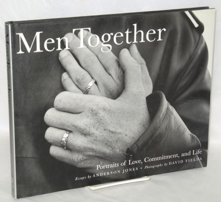 Men together; portraits of love, commitment, and life. Anderson Jones, , essays, David Fields.