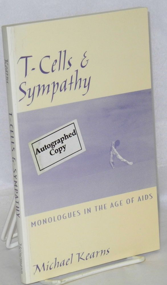 T-cells & sympathy; monologues in the age of AIDS. Michael Kearns.