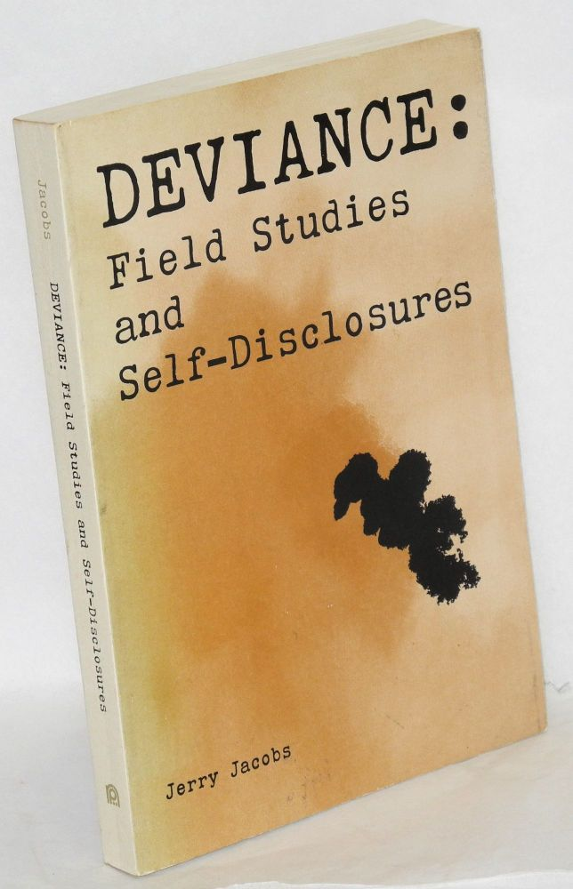Deviance: field studies and self-disclosures. Jerry Jacobs.