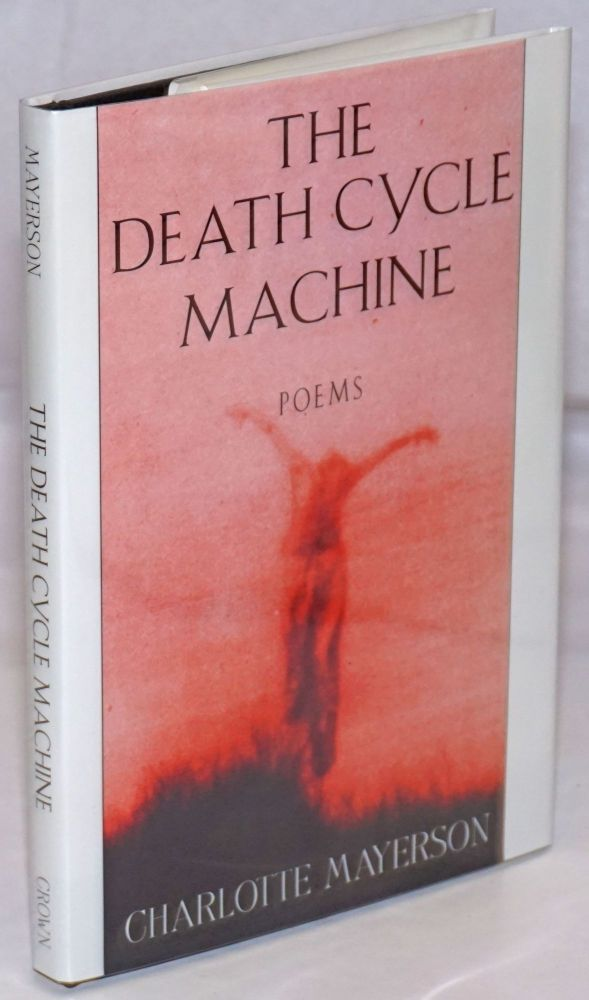The death cycle machine; poems. Charlotte Mayerson.