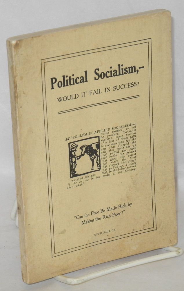 Political socialism, would it fail in success? 5th edition. James Shannon Crawford.