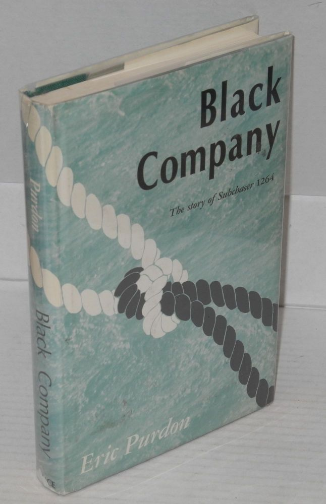 Black company; the story of Subchaser 1264. Eric Purdon.