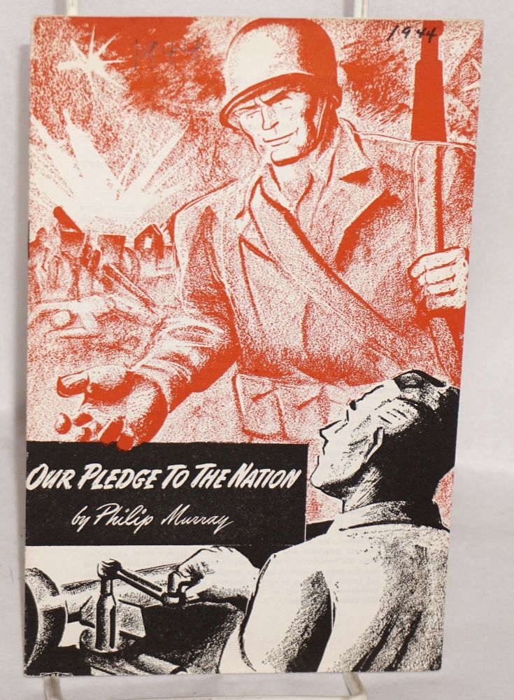 Our pledge to the nation. This pamphlet contains the resolution reaffirming the no-strike pledge unanimously passed at the CIO Convention in Chicago, November 21, 1944, and the speech on the resolution made by CIO President Philip Murray. Philip Murray.