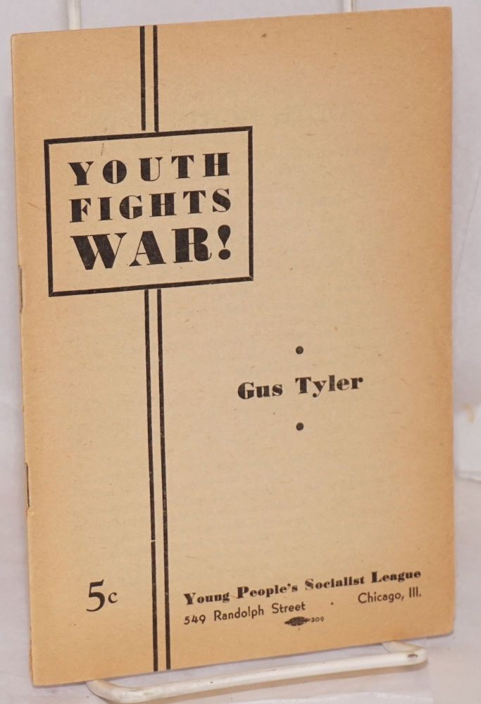 Youth fights war! Gus Tyler.