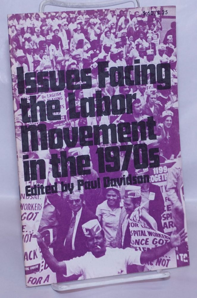 Issues facing the labor movement in the 1970s. Paul Davidson, ed.