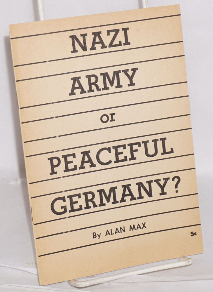 Nazi army or peaceful Germany? Alan Max.